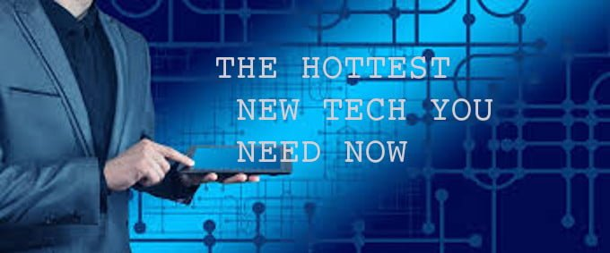 The Hottest New Tech You Need Now