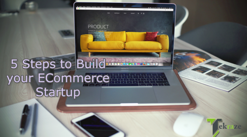 5 Steps to Build Your E-Commerce Start Up tekraze