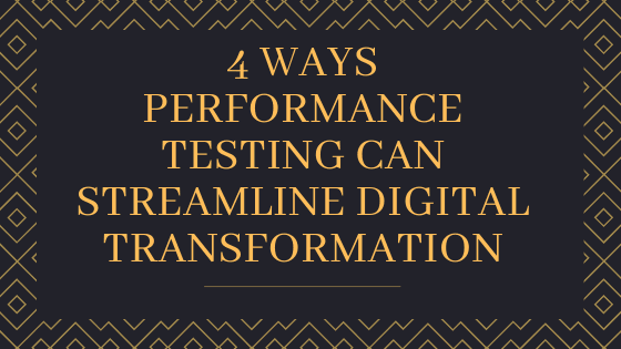 4 Ways Performance Testing Can Streamline Digital Transformation tekraze