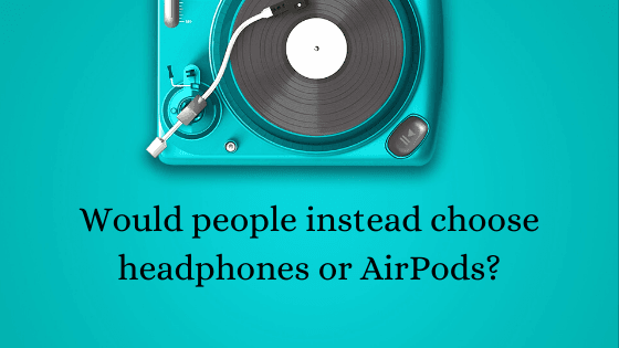 most comfortable headpones Would people instead choose headphones or AirPods? Tekraze
