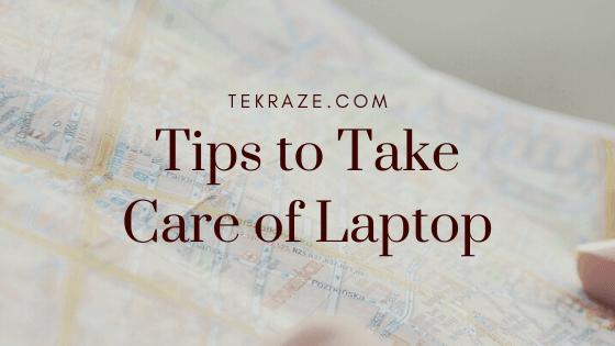 Tips to Take care of Laptop Caring Tekraze