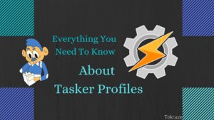 Everything You Need To Know About Tasker Profiles Tekraze