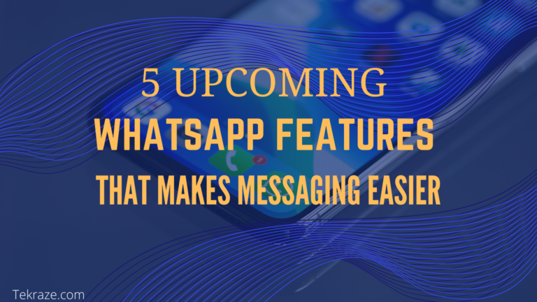 5 UPCOMING WHATSAPP FEATURES THAT MAKES MESSAGING EASIER