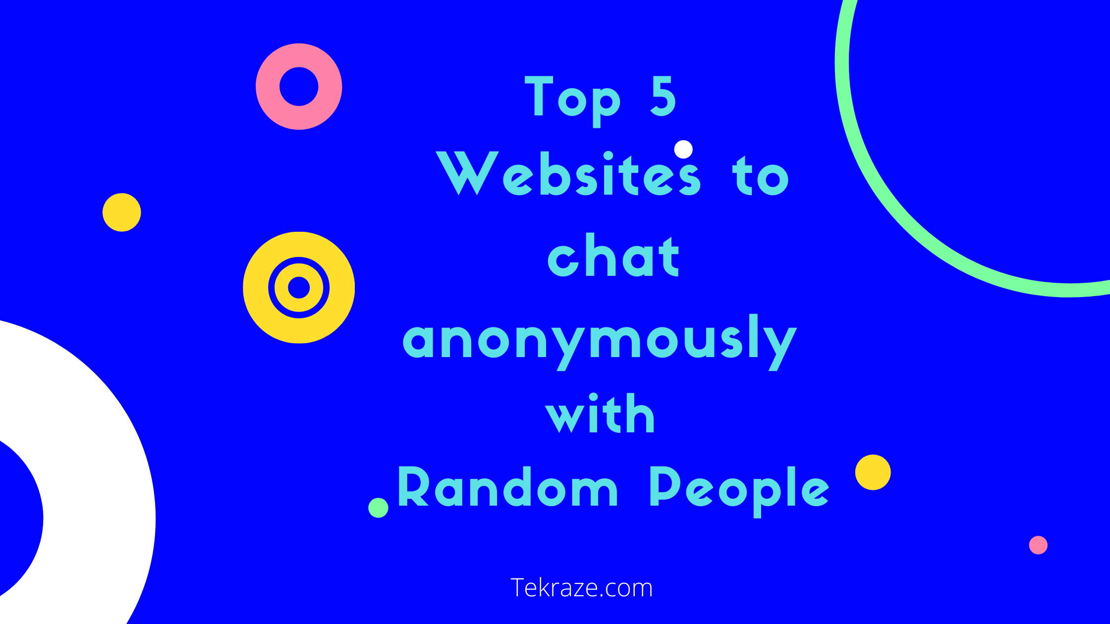 Top 5 Websites to chat anonymously with Random People 1 - Top 5 Websites to chat anonymously with Random People (1)