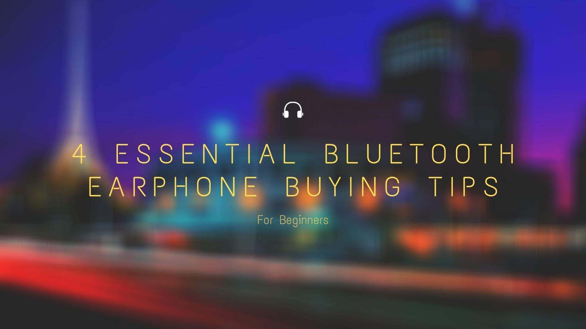 4 Essential Bluetooth Earphone Buying Tips