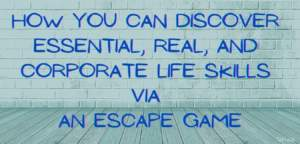 How you can discover essential corporate life skills via an escape game