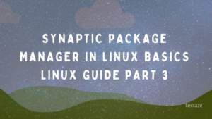 Synaptic package manager in linux basics linux guide part 3 banner